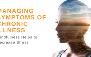 How Mindfulness Helps Manage Symptoms of Chronic Illness Propel Physiotherapy